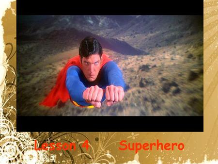Lesson 4 Superhero. Christopher reeve--- a real man.