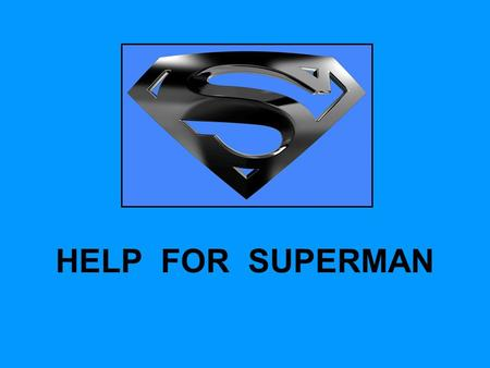 HELP FOR SUPERMAN. PRIDE The Bible Versus The Superman Mentality Remember Pharaoh (Exodus 5:2)? Proverbs 3:5-6 1 John 2:15-17 God is denied His rightful.