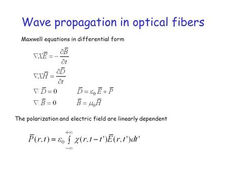 Wave propagation in optical fibers Maxwell equations in differential form The polarization and electric field are linearly dependent.