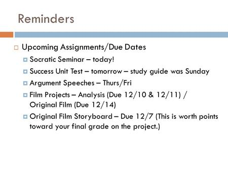 Reminders  Upcoming Assignments/Due Dates  Socratic Seminar – today!  Success Unit Test – tomorrow – study guide was Sunday  Argument Speeches – Thurs/Fri.