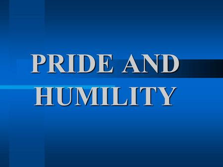 PRIDE AND HUMILITY. Definition of Pride: Playing god. Living your life as though some day you will not have to stand before your Creator and give an account.