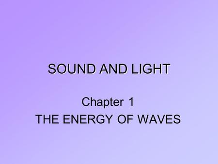 SOUND AND LIGHT Chapter 1 THE ENERGY OF WAVES. Section 2 Properties of Waves.