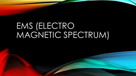 EMS (ELECTRO MAGNETIC SPECTRUM). WHAT TYPES OF RADIATION (WAVES) ARE NOT VISIBLE? CAN YOU RANK THEM IN ORDER OF ENERGY? (WHICH ARE MORE ENERGETIC)?