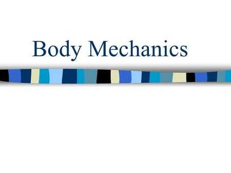 Body Mechanics. Purpose of body mechanics To use the body in an efficient & safe way –Practice body mechanics at all times –EVERYONE should use – even.