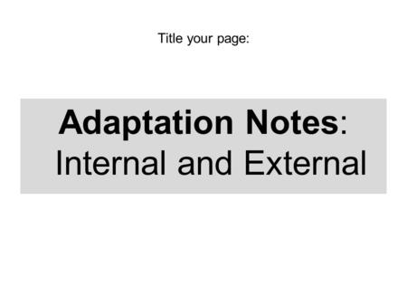 Title your page: Adaptation Notes: Internal and External.