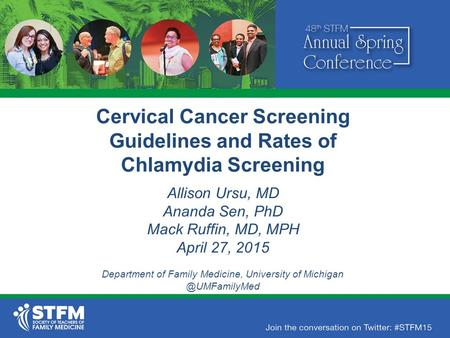 Cervical Cancer Screening Guidelines and Rates of Chlamydia Screening Allison Ursu, MD Ananda Sen, PhD Mack Ruffin, MD, MPH April 27, 2015 Department of.