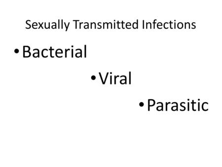 Sexually Transmitted Infections Bacterial Viral Parasitic.