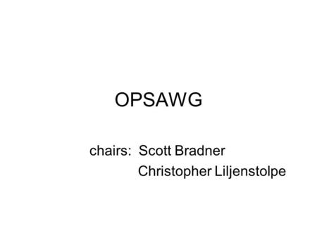 OPSAWG chairs: Scott Bradner Christopher Liljenstolpe.