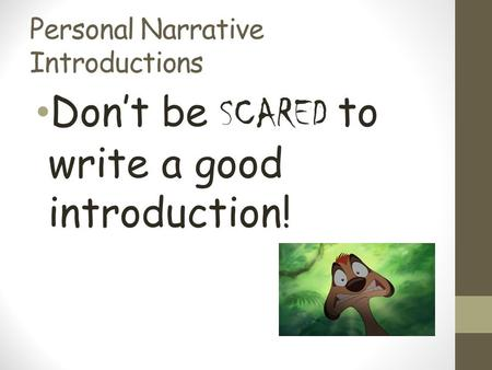 Personal Narrative Introductions Don't be SCARED to write a good introduction!