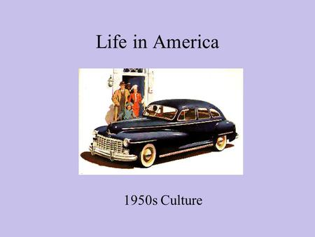 Life in America 1950s Culture. Soldiers Return! $35 million cancelled war contracts 1 million defense workers laid off Inflation of consumer products.