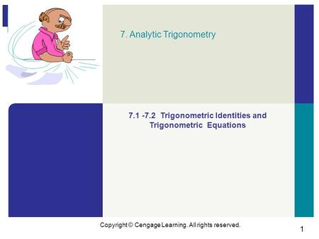 1 Copyright © Cengage Learning. All rights reserved. 7. Analytic Trigonometry 7.1 -7.2 Trigonometric Identities and Trigonometric Equations.