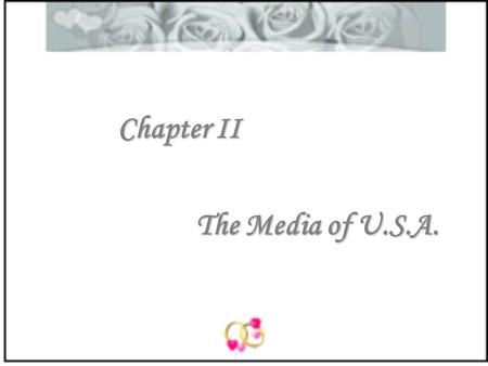 Chapter II The Media of U.S.A.. I. Radio and Television 1.There are more than 6 thousand radio and 1 thousand television stations, and more than 1 million.