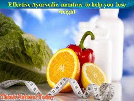 Effective Ayurvedic mantras to help you lose weight.