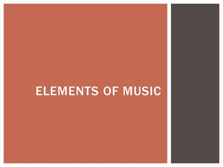 ELEMENTS OF MUSIC.  Listening to music for a music class is different than just listening to your favourite song on the radio.  You need to listen for.