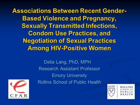 Associations Between Recent Gender- Based Violence and Pregnancy, Sexually Transmitted Infections, Condom Use Practices, and Negotiation of Sexual Practices.