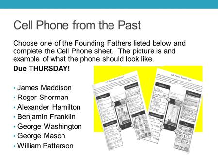 Cell Phone from the Past Choose one of the Founding Fathers listed below and complete the Cell Phone sheet. The picture is and example of what the phone.