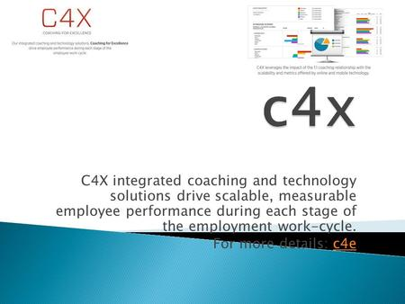 C4X integrated coaching and technology solutions drive scalable, measurable employee performance during each stage of the employment work-cycle. For more.