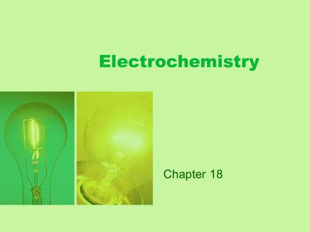 Electrochemistry Chapter 18. Electrochemistry –the branch of chemistry that studies the electricity- related application of oxidation-reduction reactions.