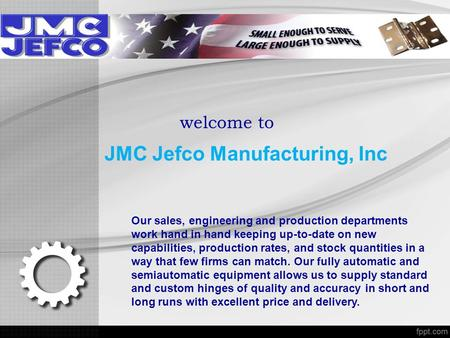 Welcome to JMC Jefco Manufacturing, Inc Our sales, engineering and production departments work hand in hand keeping up-to-date on new capabilities, production.