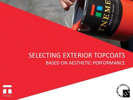 SELECTING EXTERIOR TOPCOATS BASED ON AESTHETIC PERFORMANCE.