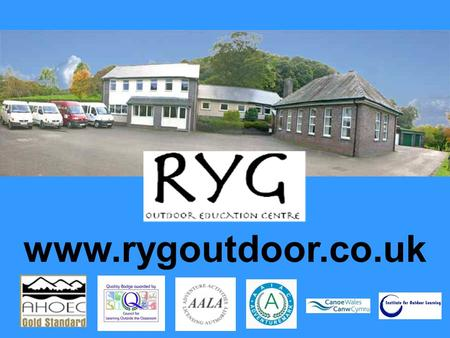 Www.rygoutdoor.co.uk. Where is RYG? RYG – About us A brief history – Originally the village primary school, RYG first became an outdoor centre in the.