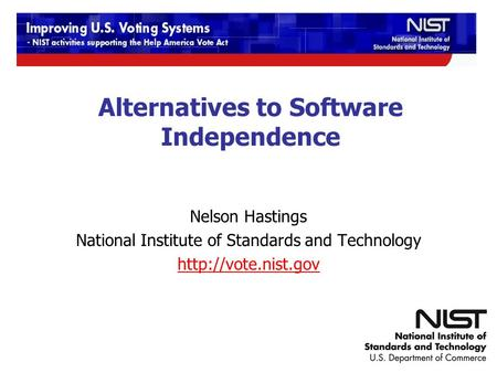 12/9-10/2009 TGDC Meeting Alternatives to Software Independence Nelson Hastings National Institute of Standards and Technology