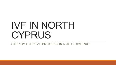 IVF IN NORTH CYPRUS STEP BY STEP IVF PROCESS IN NORTH CYPRUS.