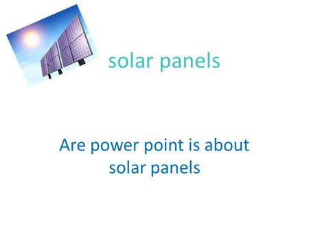 Solar panels Are power point is about solar panels.