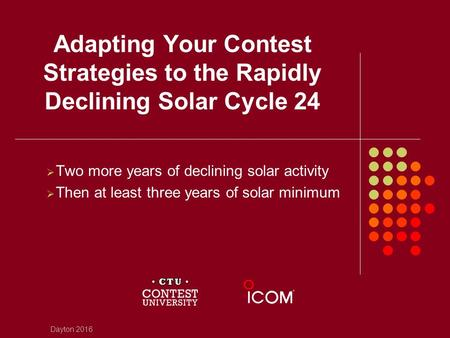 Adapting Your Contest Strategies to the Rapidly Declining Solar Cycle 24  Two more years of declining solar activity  Then at least three years of solar.