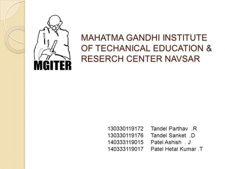 MAHATMA GANDHI INSTITUTE OF TECHANICAL EDUCATION & RESERCH CENTER NAVSAR 130330119172 Tandel Parthav.R 130330119176 Tandel Sanket.D 140333119015 Patel.