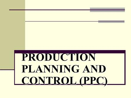 PRODUCTION PLANNING AND CONTROL (PPC). PLANNING CONTROL CONTROL PRODUCTION.