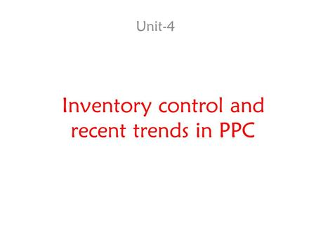 Inventory control and recent trends in PPC Unit-4.