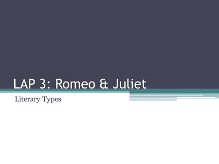LAP 3: Romeo & Juliet Literary Types. Introduction to Drama A drama is a story told through characters played by actors. That makes drama, or play, different.