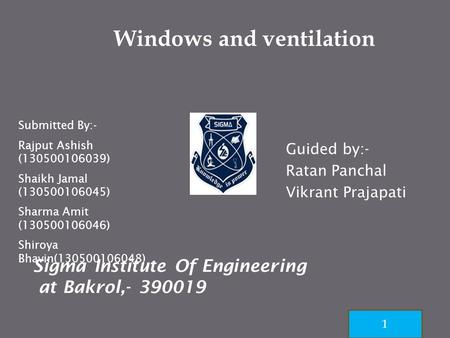 Sigma Institute Of Engineering at Bakrol,- 390019 1 Guided by:- Ratan Panchal Vikrant Prajapati Windows and ventilation Submitted By:- Rajput Ashish (130500106039)