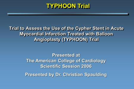 Trial to Assess the Use of the Cypher Stent in Acute Myocardial Infarction Treated with Balloon Angioplasty (TYPHOON) Trial Presented at The American College.