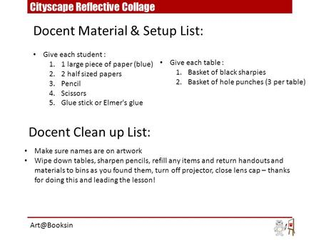 Give each student : 1.1 large piece of paper (blue) 2.2 half sized papers 3.Pencil 4.Scissors 5.Glue stick or Elmer's glue Docent Material & Setup List:
