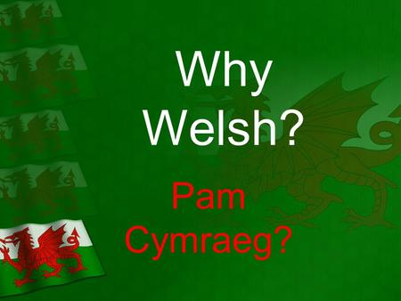 Why Welsh? Pam Cymraeg?. Global target number 1 on our School Development Plan. To raise the standards of learners communication skills in Welsh and their.