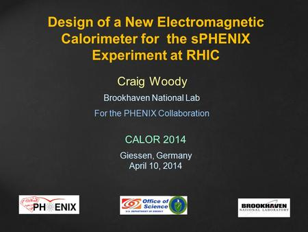 Design of a New Electromagnetic Calorimeter for the sPHENIX Experiment at RHIC Craig Woody Brookhaven National Lab For the PHENIX Collaboration CALOR 2014.