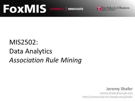 MIS2502: Data Analytics Association Rule Mining Jeremy Shafer