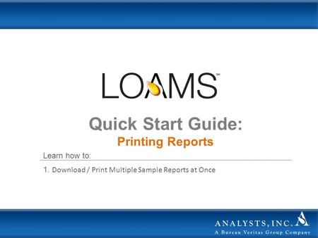 Quick Start Guide: Printing Reports Learn how to: 1. Download / Print Multiple Sample Reports at Once.
