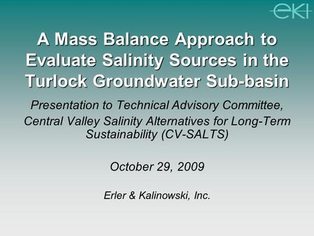 A Mass Balance Approach to Evaluate Salinity Sources in the Turlock Groundwater Sub-basin Presentation to Technical Advisory Committee, Central Valley.