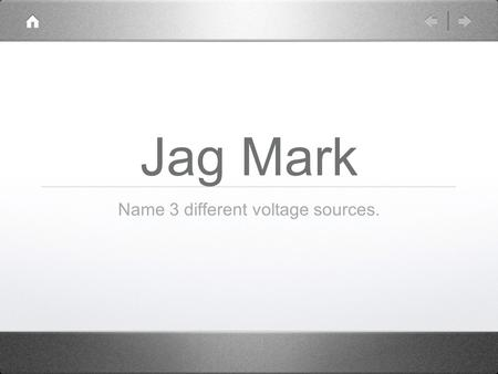 Jag Mark Name 3 different voltage sources.. Electricity, Magnetism, and Motion Notes.