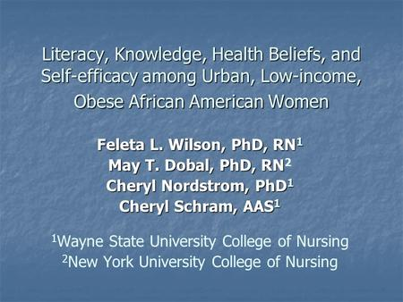 Literacy, Knowledge, Health Beliefs, and Self-efficacy among Urban, Low-income, Obese African American Women Feleta L. Wilson, PhD, RN 1 May T. Dobal,