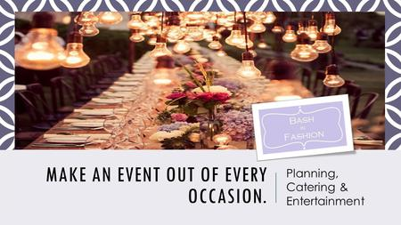 MAKE AN EVENT OUT OF EVERY OCCASION. Planning, Catering & Entertainment.