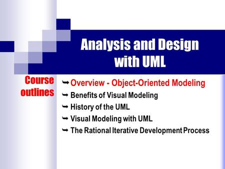 Analysis and Design with UML  Overview - Object-Oriented Modeling  Benefits of Visual Modeling  History of the UML  Visual Modeling with UML  The.