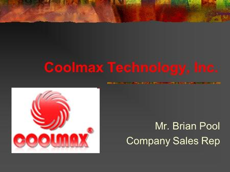 Coolmax Technology, Inc. Mr. Brian Pool Company Sales Rep.