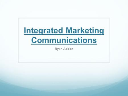 Integrated Marketing Communications Ryan Adden. What is it? Integrated Marketing Communications (IMC) is the coordination of all promotional activities.