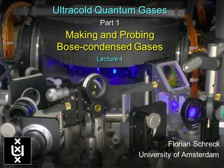 Ultracold Quantum Gases Part 1 Making and Probing Bose-condensed Gases Ultracold Quantum Gases Part 1 Making and Probing Bose-condensed Gases TexPoint.
