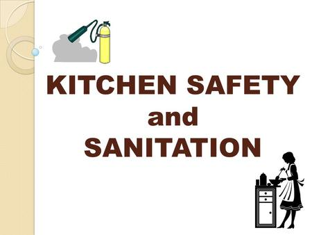KITCHEN SAFETY and SANITATION. PREVENTION OF FALLS What do you do… ◦ If there is an object or spill on the floor? ◦ Clean up immediately! ◦ If you need.