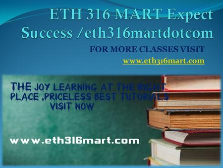 FOR MORE CLASSES VISIT www.eth316mart.com. ETH 316 Entire Course ETH 316 Week 1 Discussion Question 1 ETH 316 Week 1 Discussion Question 2 ETH 316 Week.